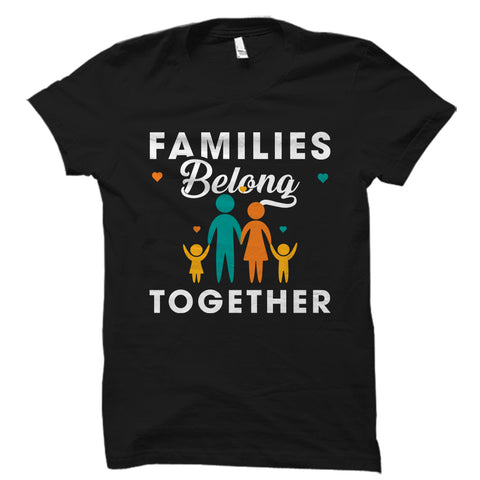 Families Belong Together Shirt