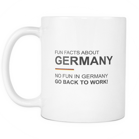 Fun Facts About Germany: No Fun In Germany Go Back To Work! Mug in White