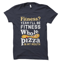 Fitness Whole Pizza in My Mouth Shirt