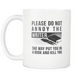 Please Do Not Annoy The Writer. White Mug