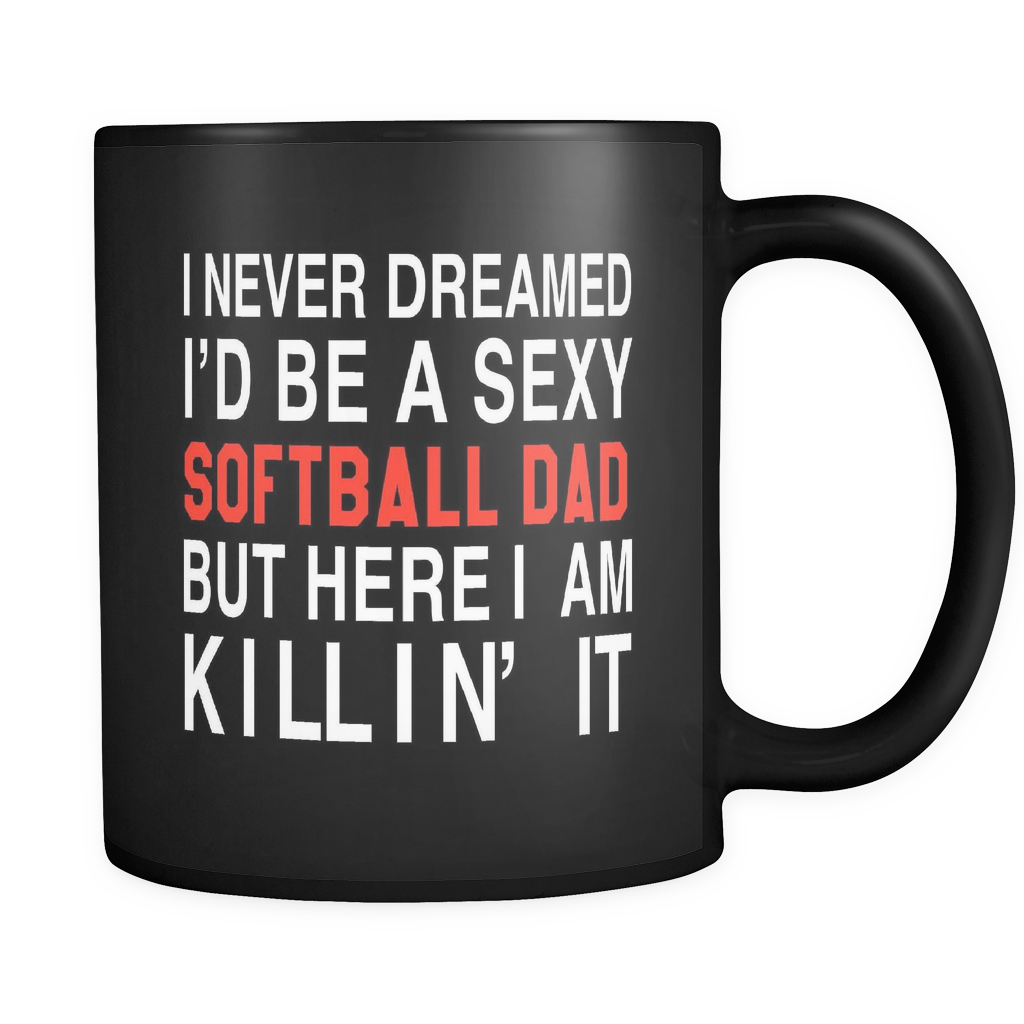 I Never Dreamed I'd Be A Sexy Softball Dad But Here I Am Killin' It Mug in Black