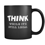 Think While It's Still Legal Black Mug