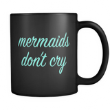Mermaids Don't Cry Black Mug