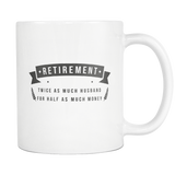 Retirement Twice As Much Husband For Half As Much Money White Mug