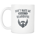 Don't Hate Me Because I'm Beardiful White Mug
