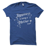 Happiness Is Being A Mother Shirt