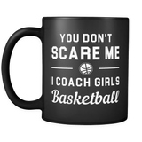 You don't scare me I coach girls basketball mug