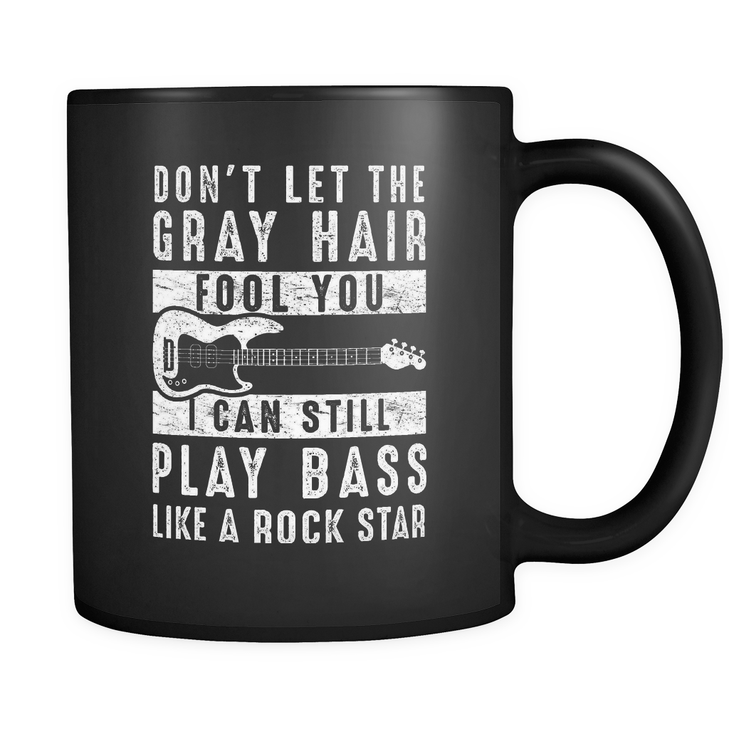 Don't Let The Gray Hair Fool You I Can Still Play Bass Mug in Black