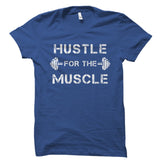 Hustle For The Muscle Shirt