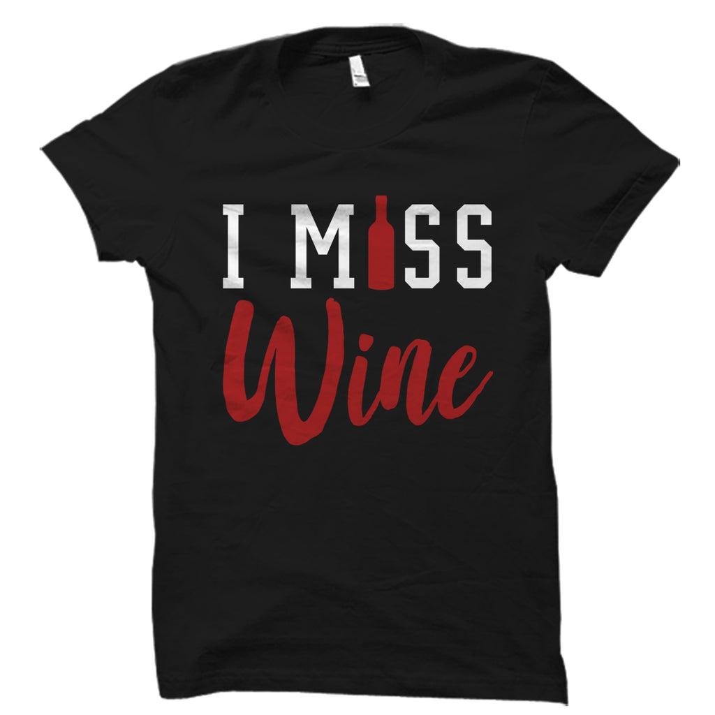I Miss Wine Shirt