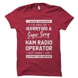 I Never Dreamed I'd End Up Marrying a Ham Radio Operator Shirt