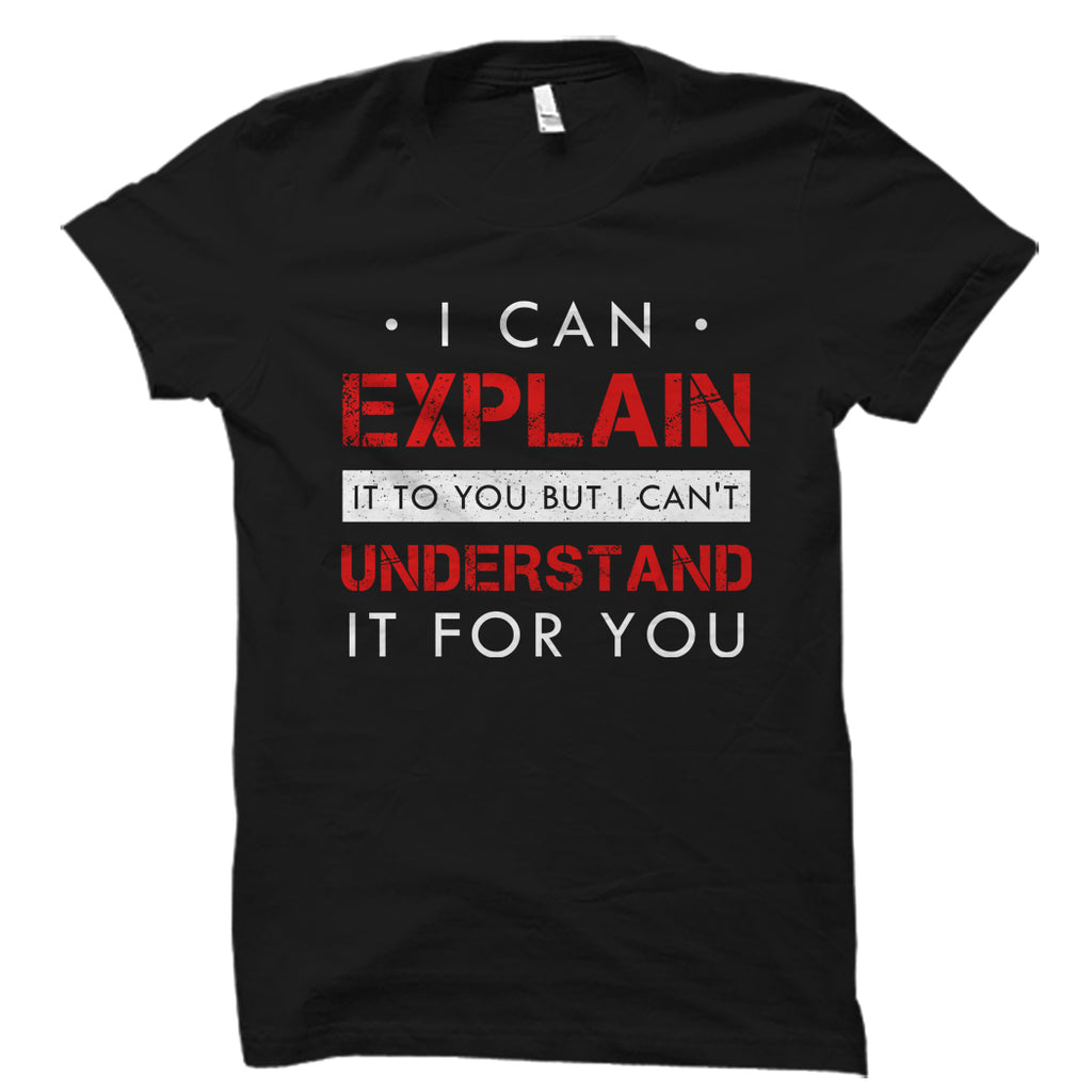 I Can Explain It To You Shirt