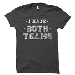 I Hate Both Teams Shirt