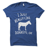I Just Really Like Donkeys, Ok Shirt