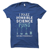 I Make Horrible Science Puns Shirt