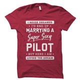 I Never Dreamed I'd End Up Marrying a Pilot Shirt