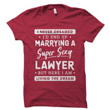 I Never Dreamed I'd End Up Marrying A Lawyer Shirt