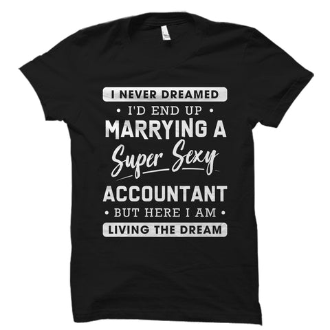 I Never Dreamed I'd End Up Marrying An Accountant Shirt