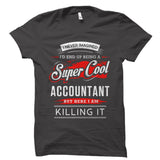 I Never Imagined I'd End Up Being A Super Cool Accountant Shirt