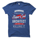 I Never Imagined I'd End Up Being A Super Cool Architect Shirt