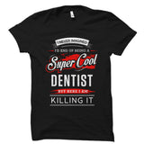 I Never Imagined I'd End Up Being A Super Cool Dentist Shirt