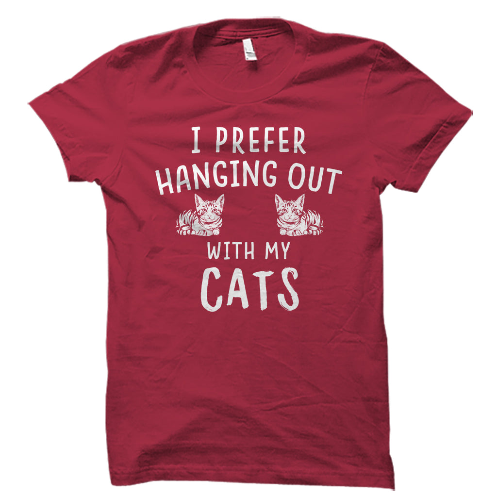I Prefer Hanging Out With My Cats Shirt