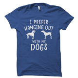 I Prefer Hanging Out With My Dogs Shirt