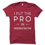 I Put The Pro In Procrastination Shirt