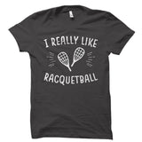 I Really Like Racquetball Shirt