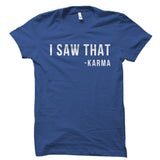 I Saw That -Karma Shirt