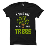 I Speak For The Trees Shirt