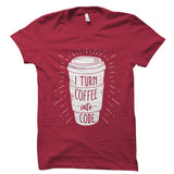 I Turn Coffee Into Code Shirt