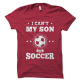 I Can't My Son Has Soccer Shirt