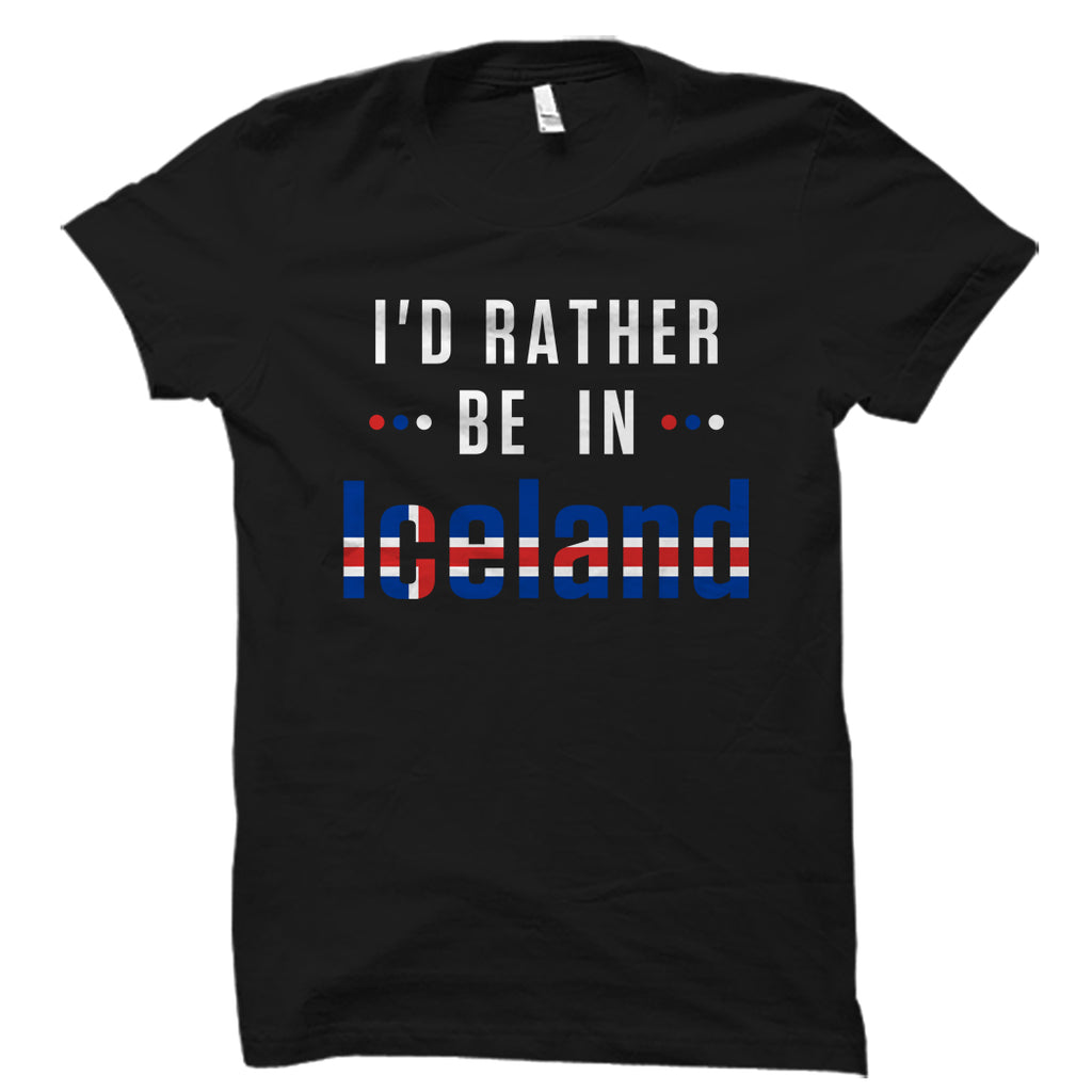 I'd Rather Be In Iceland Shirt