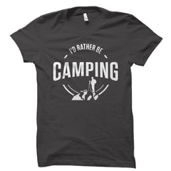I'd Rather Be Camping Shirt