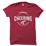 I'd Rather Be Cheering Shirt