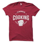 I'd Rather Be Cooking Shirt