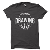 I'd Rather Be Drawing Shirt