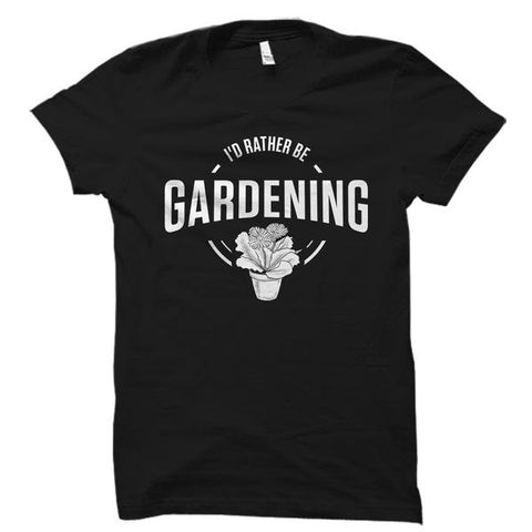 I'd Rather Be Gardening Shirt