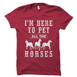 I'm Here to Pet All The Horses Shirt