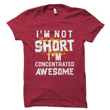 I'm Not Short I'm Concentrated Awesome Shirt