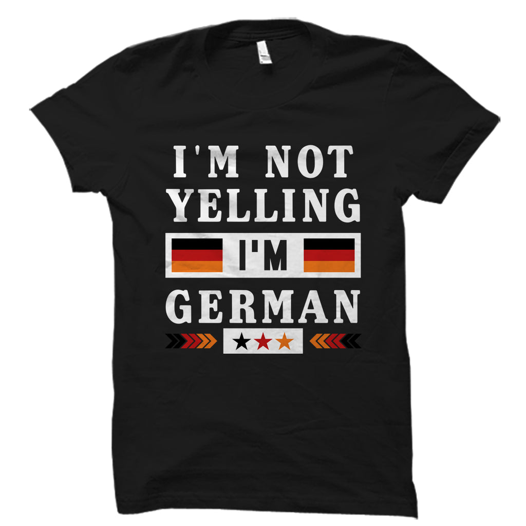 I'm Not Yelling I'm German Shirt