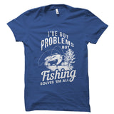 Fishing Solves 'em All Shirt