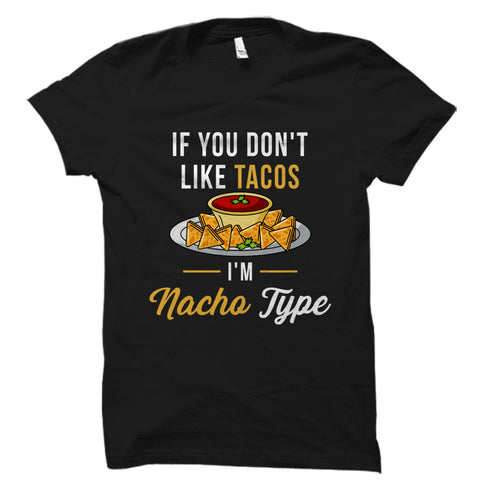 If You Don't Like Tacos I'm Nacho Type Shirt