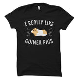I Really Like Guinea Pigs Shirt