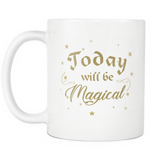 Today Will Be Magical White Mug