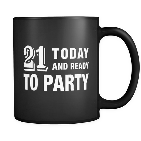 21 Today and Ready to Party Black Mug