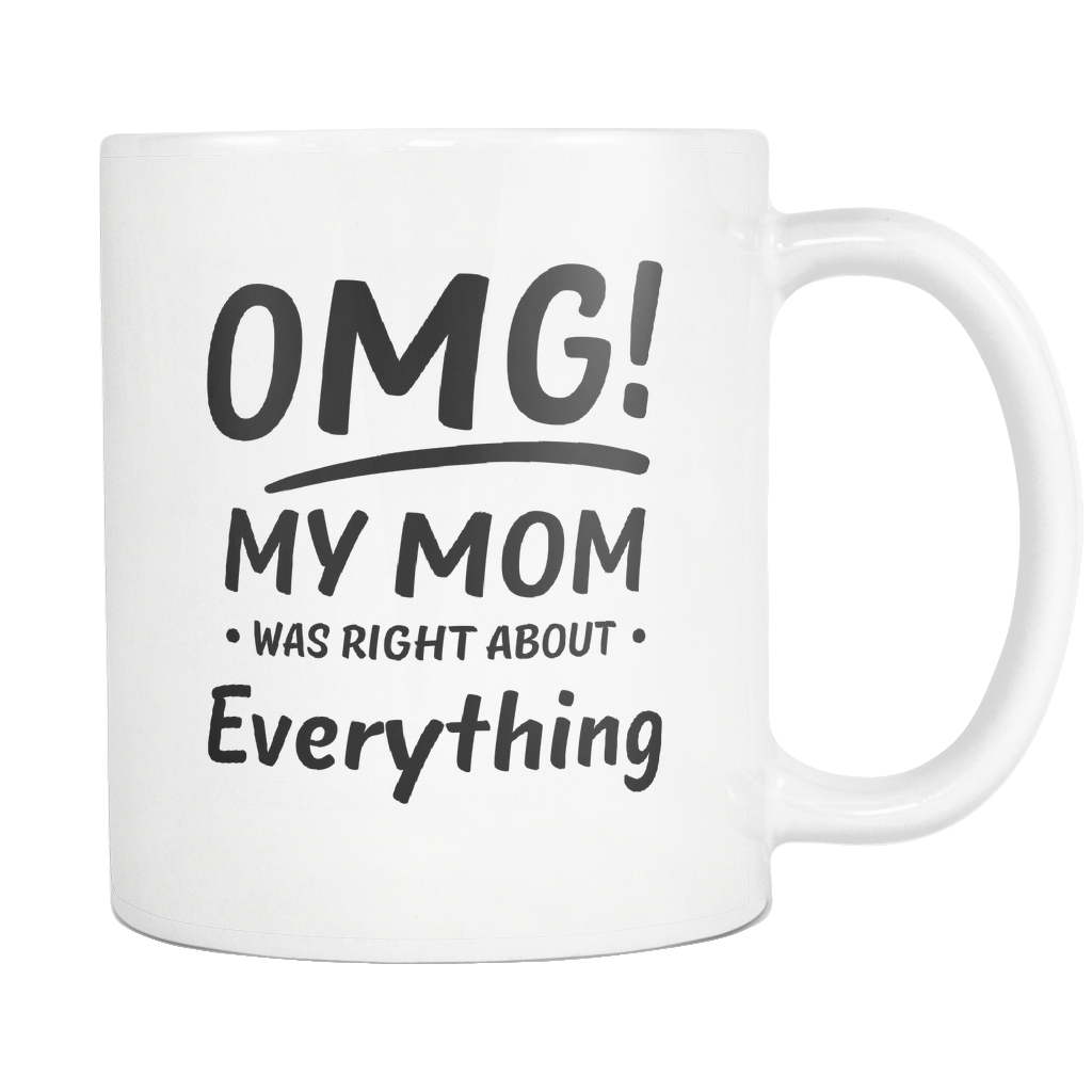 OMG My Mom Was Right About Everything White Mug