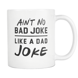 Ain't No Bad Joke Like A Dad Joke White Mug