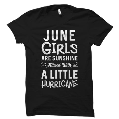 June Girls Are Sunshine Mixed With A Little Hurricane Shirt